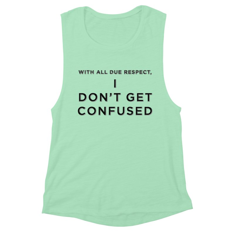 I Don't Get Confused Women's Muscle Tank by Resistance Merch