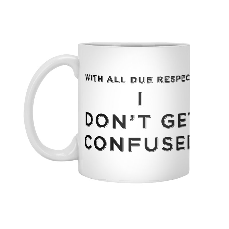 I Don't Get Confused Accessories Standard Mug by Resistance Merch