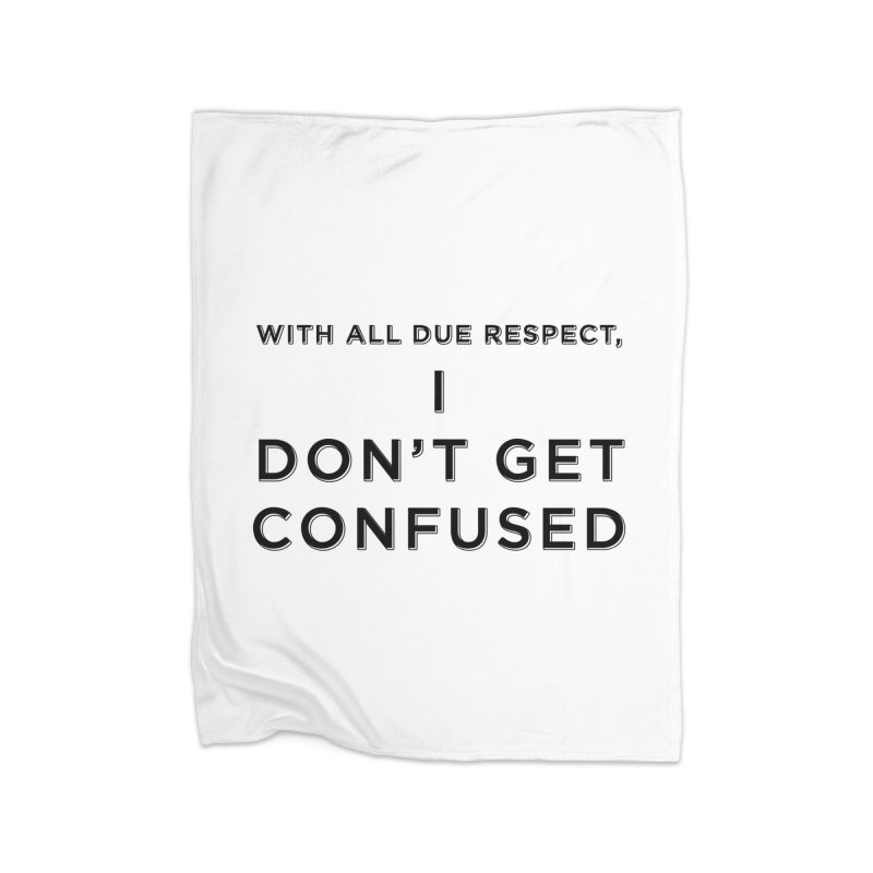 I Don't Get Confused Home Fleece Blanket Blanket by Resistance Merch