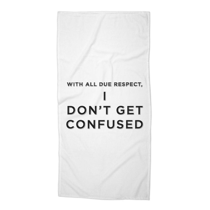 I Don't Get Confused Accessories Beach Towel by Resistance Merch