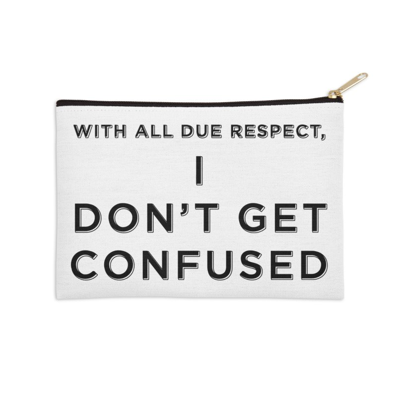 I Don't Get Confused Accessories Zip Pouch by Resistance Merch