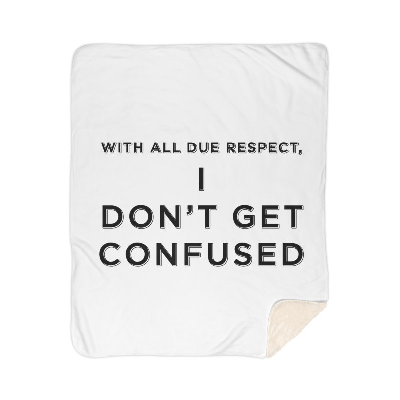 I Don't Get Confused Home Sherpa Blanket Blanket by Resistance Merch