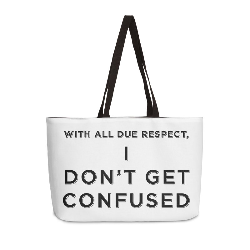 I Don't Get Confused Accessories Weekender Bag Bag by Resistance Merch