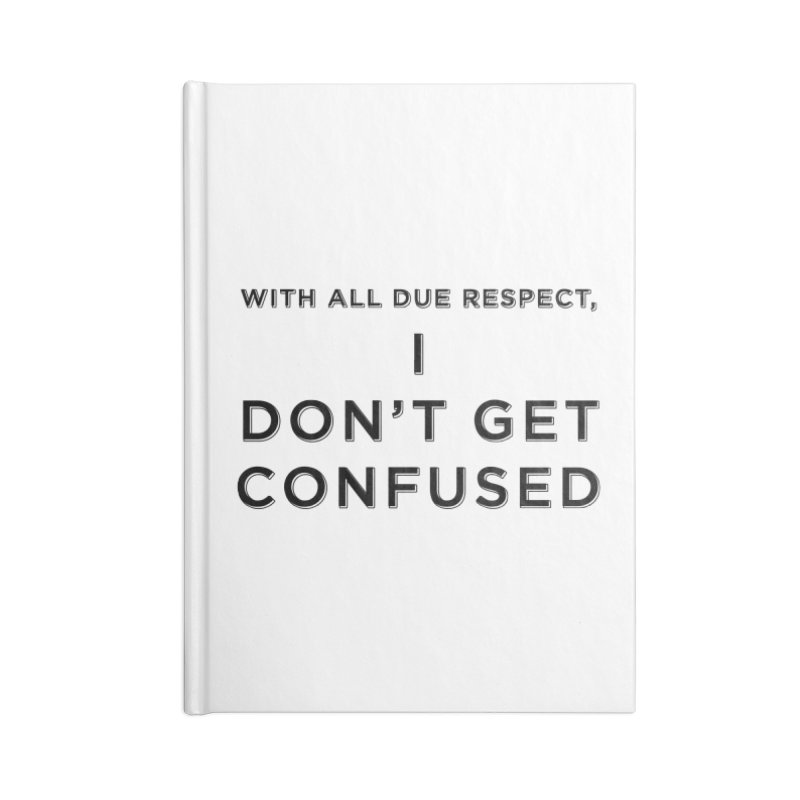 I Don't Get Confused Accessories Blank Journal Notebook by Resistance Merch