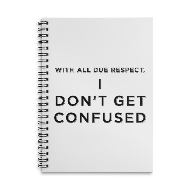 I Don't Get Confused Accessories Lined Spiral Notebook by Resistance Merch