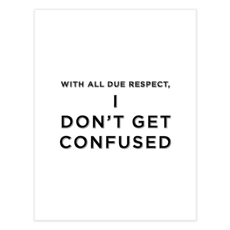 I Don't Get Confused Home Fine Art Print by Resistance Merch