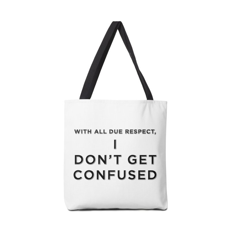 I Don't Get Confused Accessories Tote Bag Bag by Resistance Merch