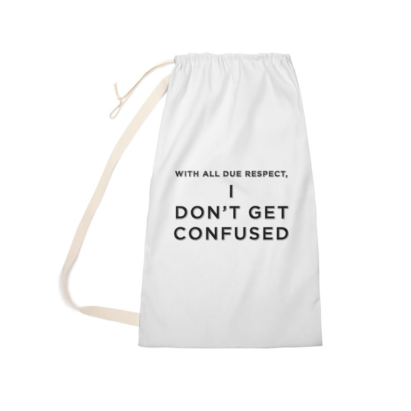 I Don't Get Confused Accessories Laundry Bag Bag by Resistance Merch