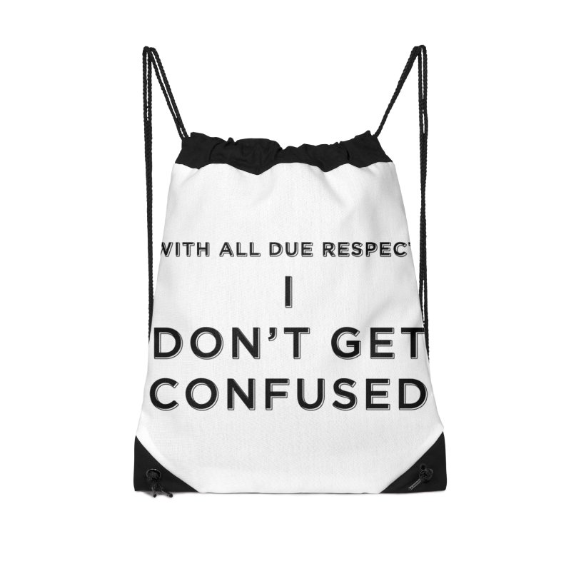 I Don't Get Confused Accessories Drawstring Bag Bag by Resistance Merch