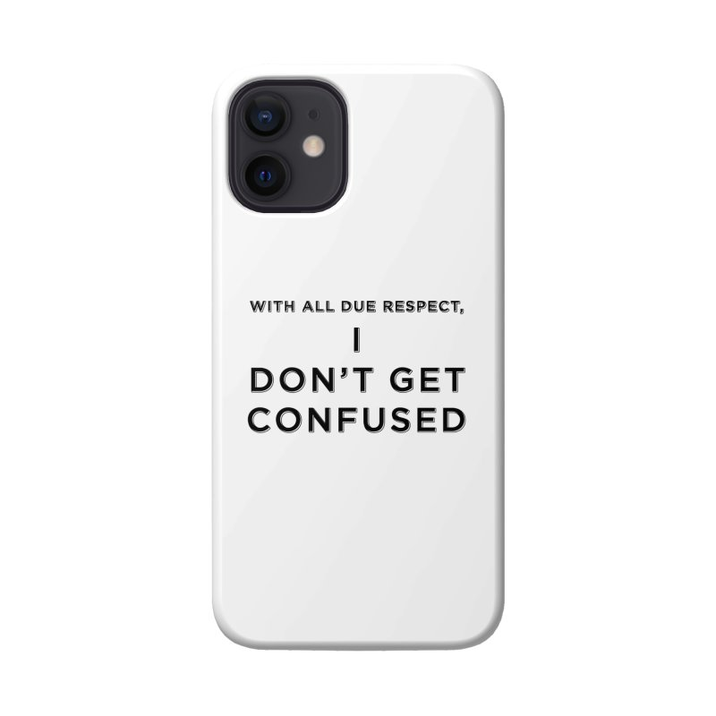 I Don't Get Confused Accessories Phone Case by Resistance Merch