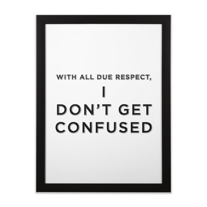 I Don't Get Confused Home Framed Fine Art Print by Resistance Merch