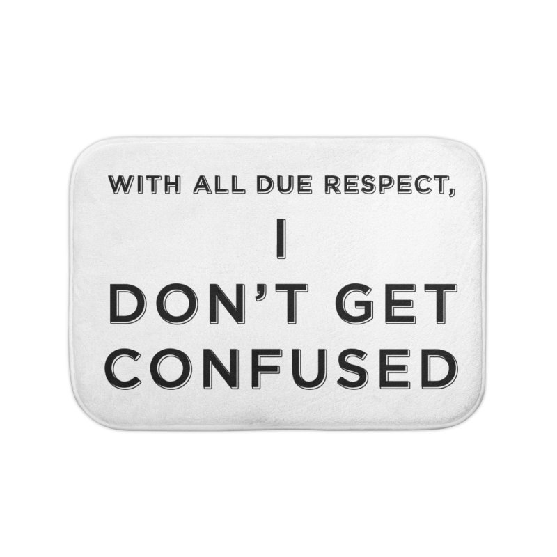 I Don't Get Confused Home Bath Mat by Resistance Merch