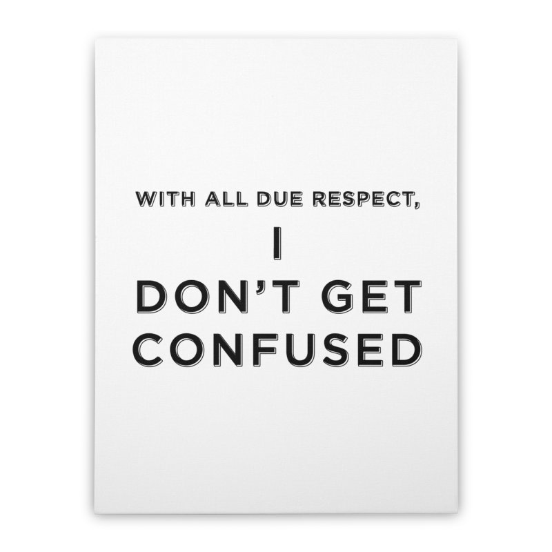 I Don't Get Confused Home Stretched Canvas by Resistance Merch