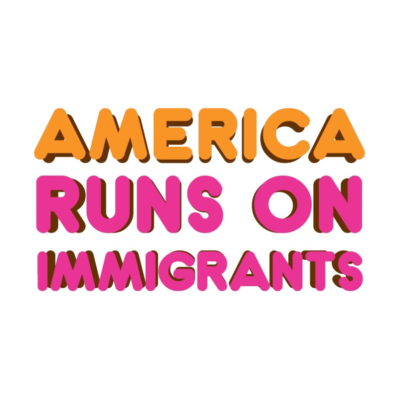 America Runs on Immigrants by Resistance Merch