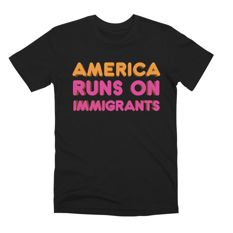 America Runs on Immigrants Men's Premium T-Shirt by Resistance Merch