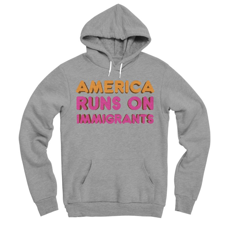 America Runs on Immigrants Women's Sponge Fleece Pullover Hoody by Resistance Merch