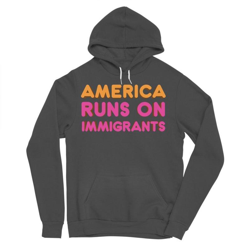 America Runs on Immigrants Men's Sponge Fleece Pullover Hoody by Resistance Merch