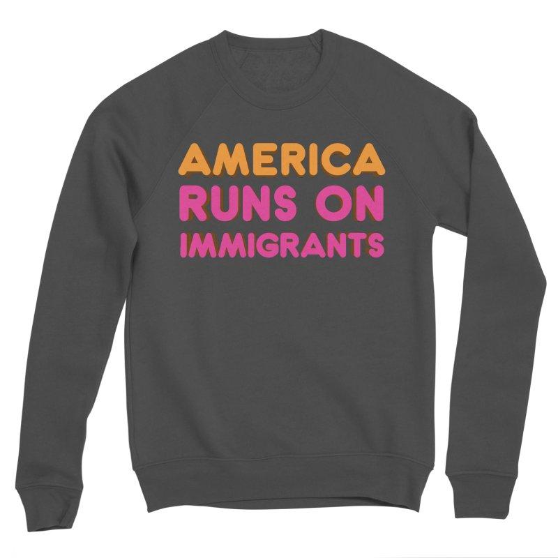 America Runs on Immigrants Men's Sponge Fleece Sweatshirt by Resistance Merch