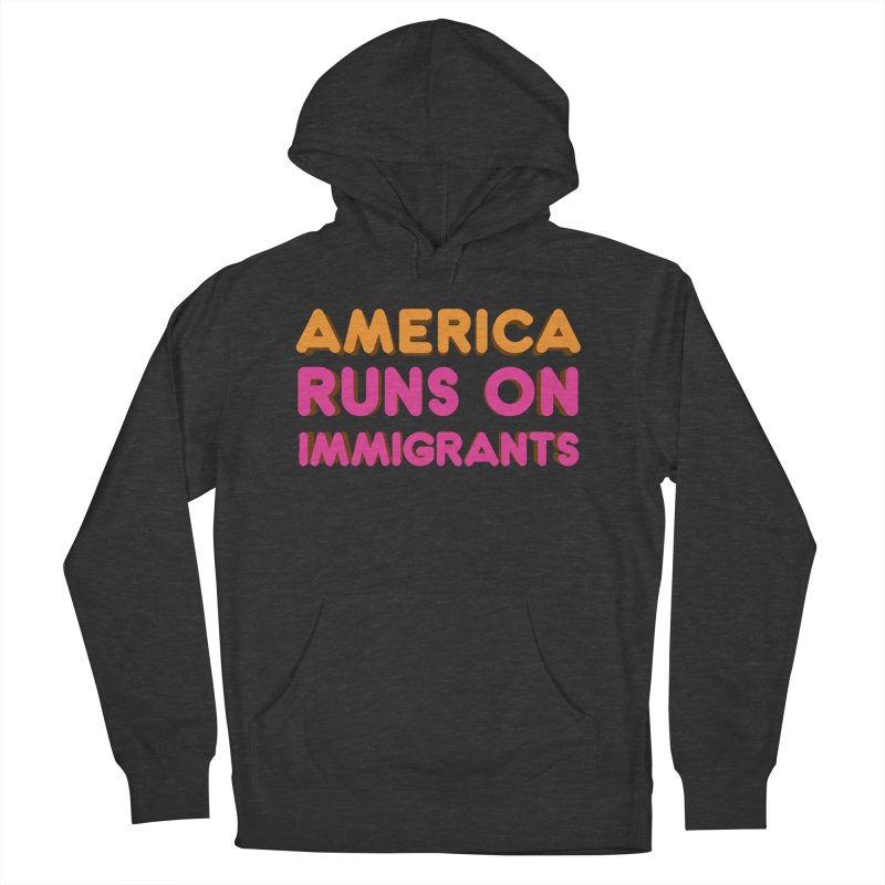America Runs on Immigrants Women's French Terry Pullover Hoody by Resistance Merch