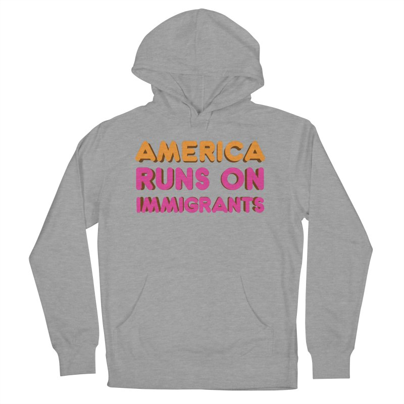 America Runs on Immigrants Men's French Terry Pullover Hoody by Resistance Merch
