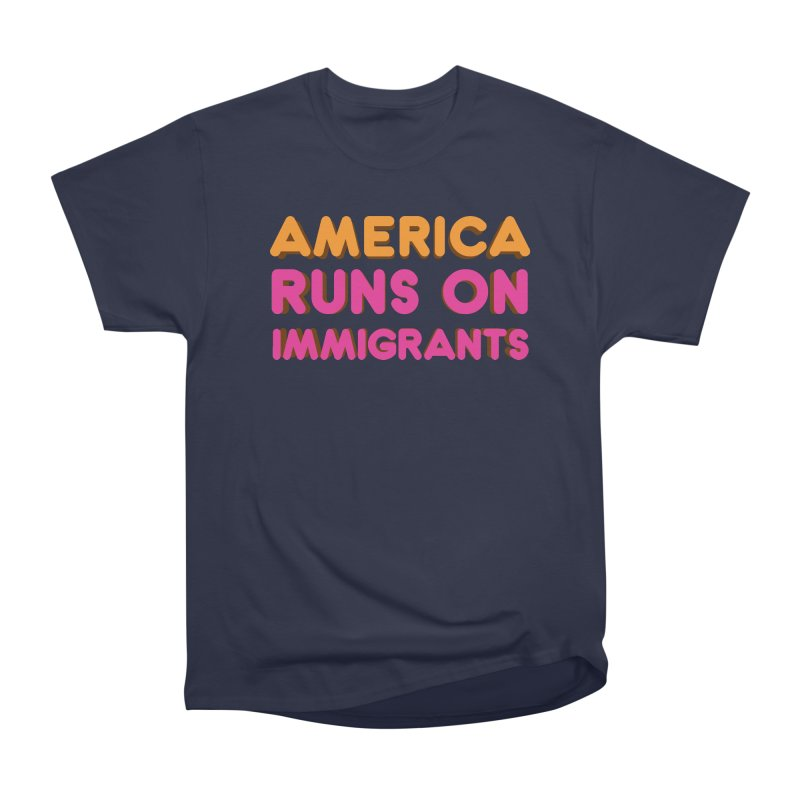 America Runs on Immigrants Women's Heavyweight Unisex T-Shirt by Resistance Merch