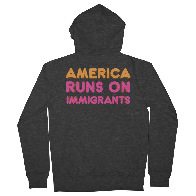 America Runs on Immigrants Women's French Terry Zip-Up Hoody by Resistance Merch