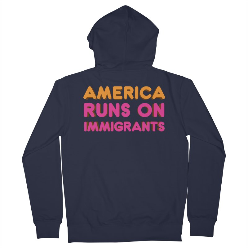 America Runs on Immigrants Men's French Terry Zip-Up Hoody by Resistance Merch