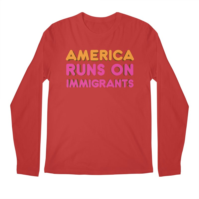 America Runs on Immigrants Men's Regular Longsleeve T-Shirt by Resistance Merch