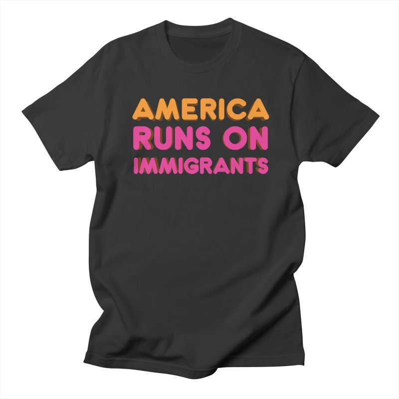 America Runs on Immigrants Men's Regular T-Shirt by Resistance Merch