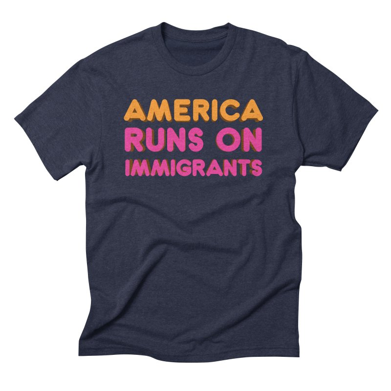 America Runs on Immigrants Men's Triblend T-Shirt by Resistance Merch