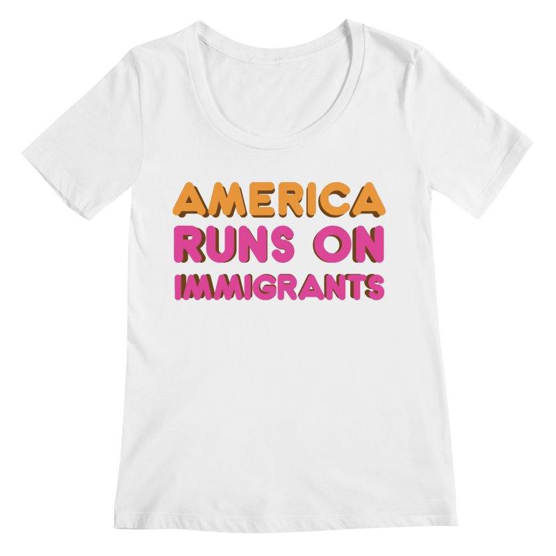 America Runs on Immigrants Women's Regular Scoop Neck by Resistance Merch