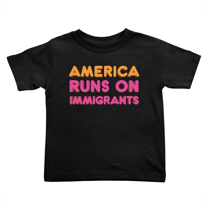 America Runs on Immigrants Kids Toddler T-Shirt by Resistance Merch