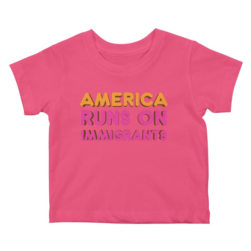 America Runs on Immigrants Kids Baby T-Shirt by Resistance Merch