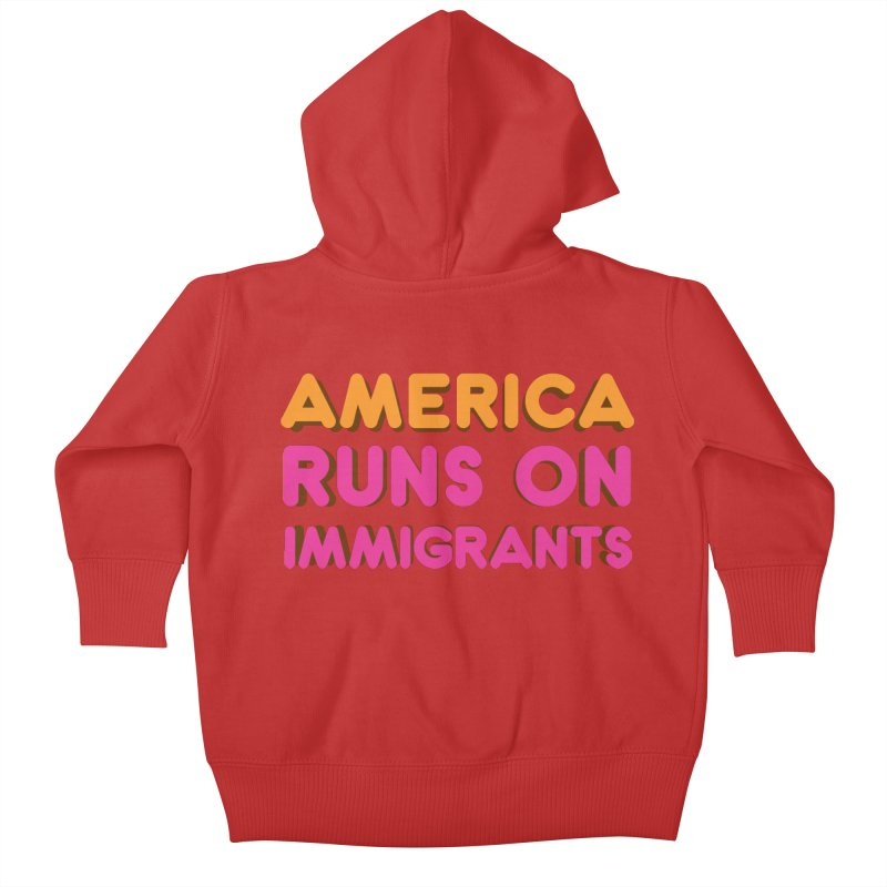 America Runs on Immigrants Kids Baby Zip-Up Hoody by Resistance Merch