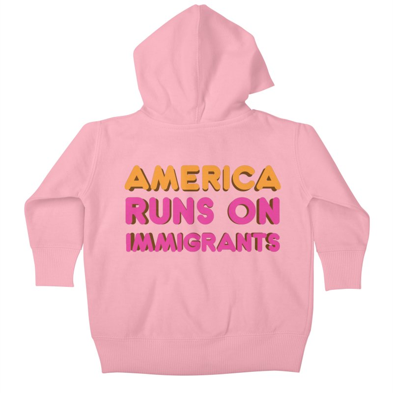 America Runs on Immigrants Kids Baby Zip-Up Hoody by Resistance Merch