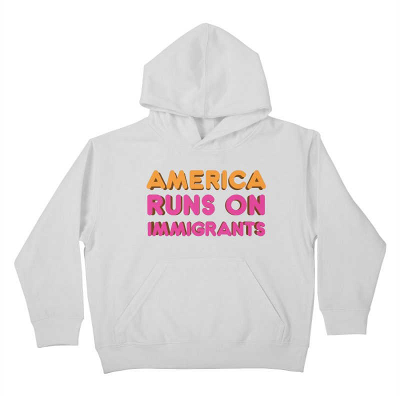 America Runs on Immigrants Kids Pullover Hoody by Resistance Merch