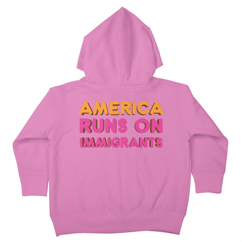 America Runs on Immigrants Kids Toddler Zip-Up Hoody by Resistance Merch