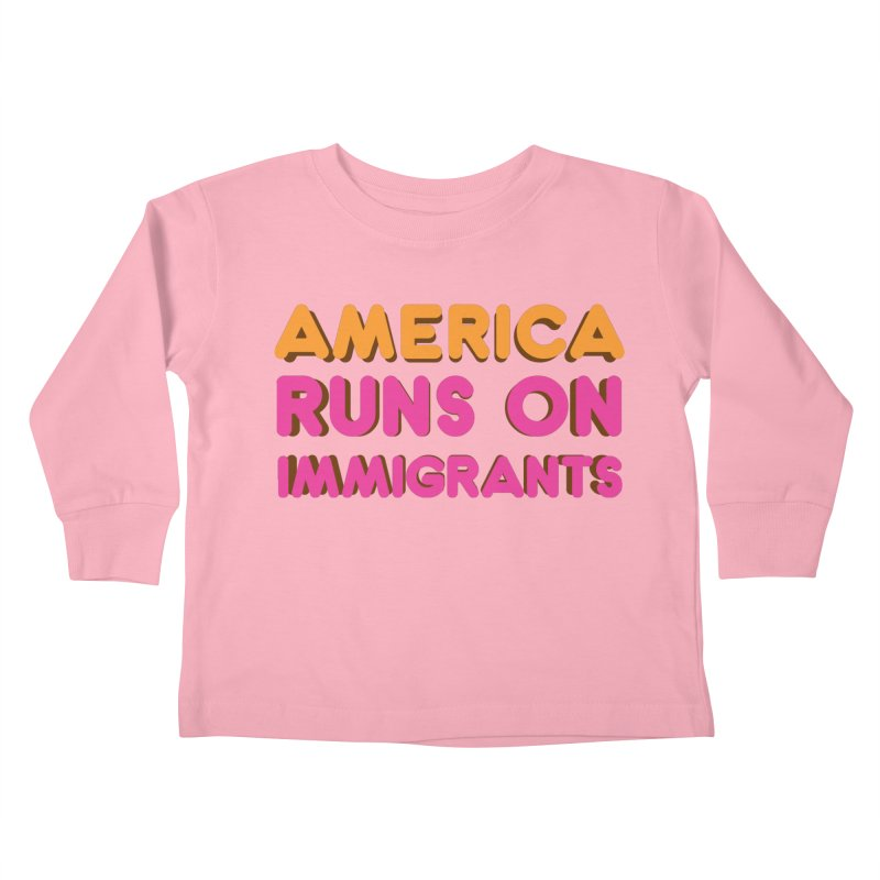 America Runs on Immigrants Kids Toddler Longsleeve T-Shirt by Resistance Merch