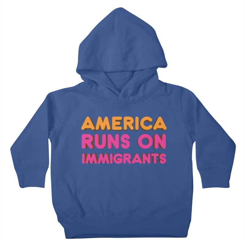 America Runs on Immigrants Kids Toddler Pullover Hoody by Resistance Merch