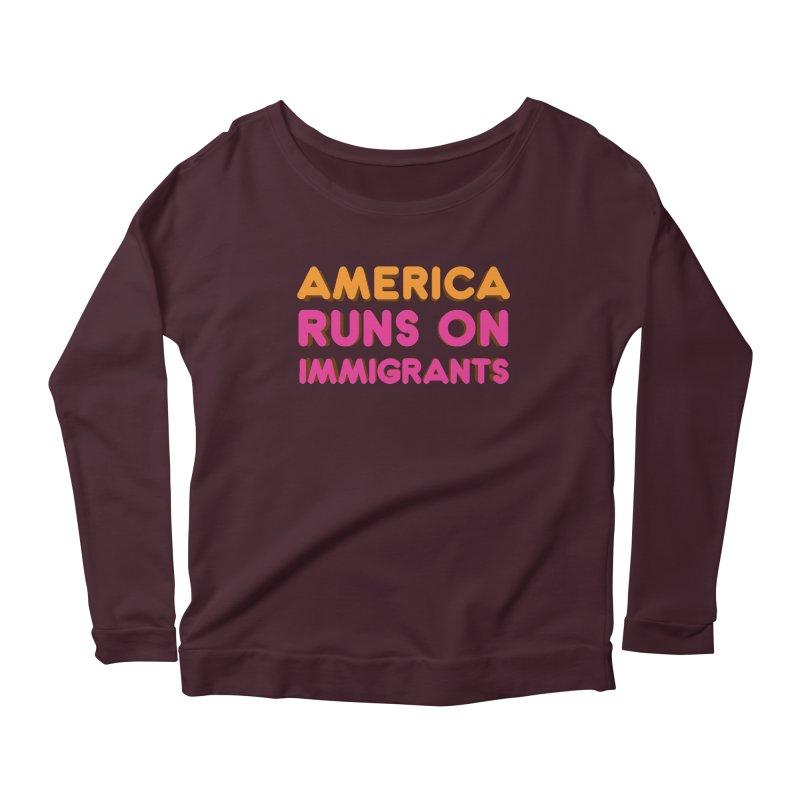America Runs on Immigrants Women's Scoop Neck Longsleeve T-Shirt by Resistance Merch