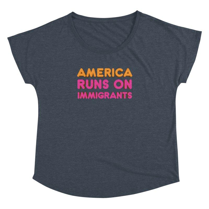 America Runs on Immigrants Women's Dolman Scoop Neck by Resistance Merch