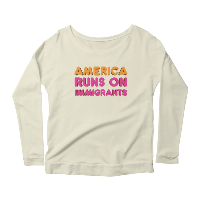 America Runs on Immigrants Women's Scoop Neck Longsleeve T-Shirt by Resistance Merch