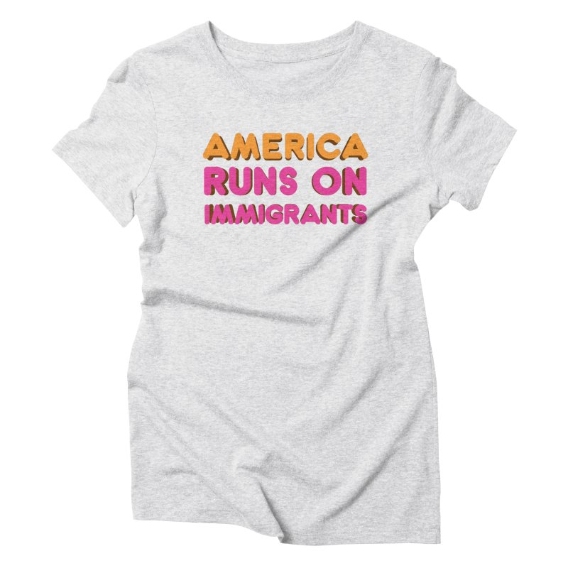 America Runs on Immigrants Women's Triblend T-Shirt by Resistance Merch