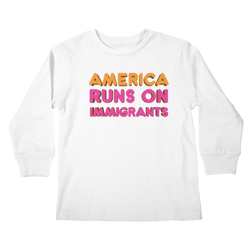 America Runs on Immigrants Kids Longsleeve T-Shirt by Resistance Merch