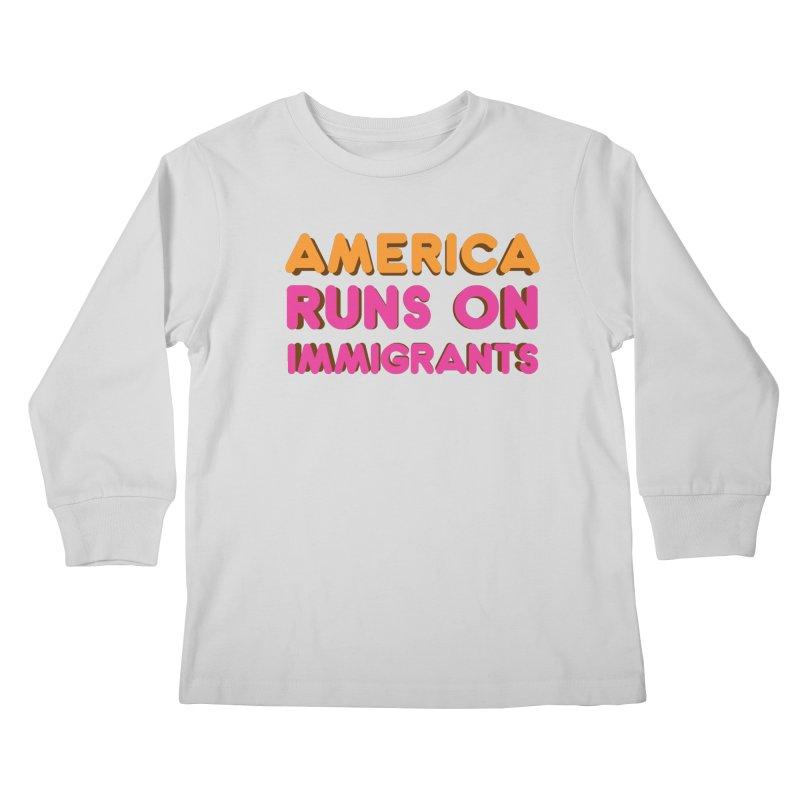 America Runs on Immigrants Kids Longsleeve T-Shirt by Resistance Merch