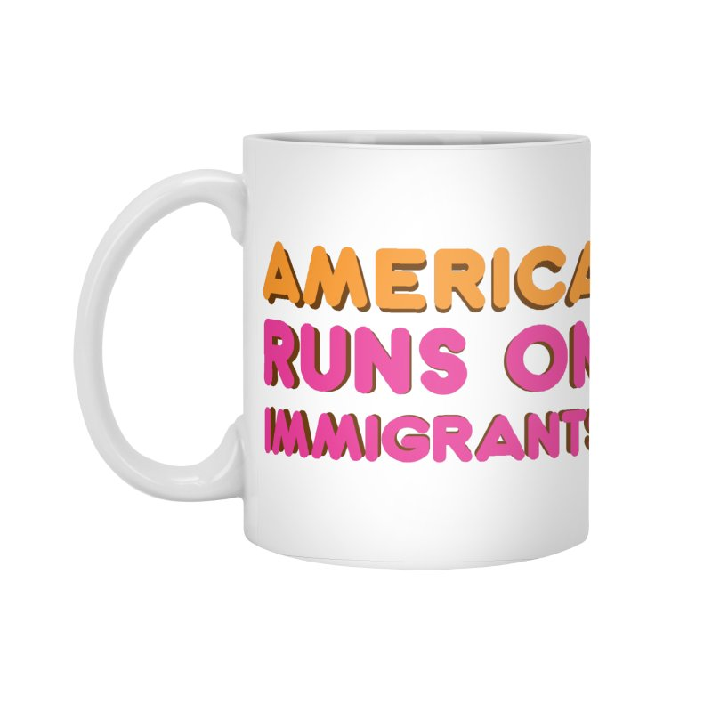 America Runs on Immigrants Accessories Standard Mug by Resistance Merch