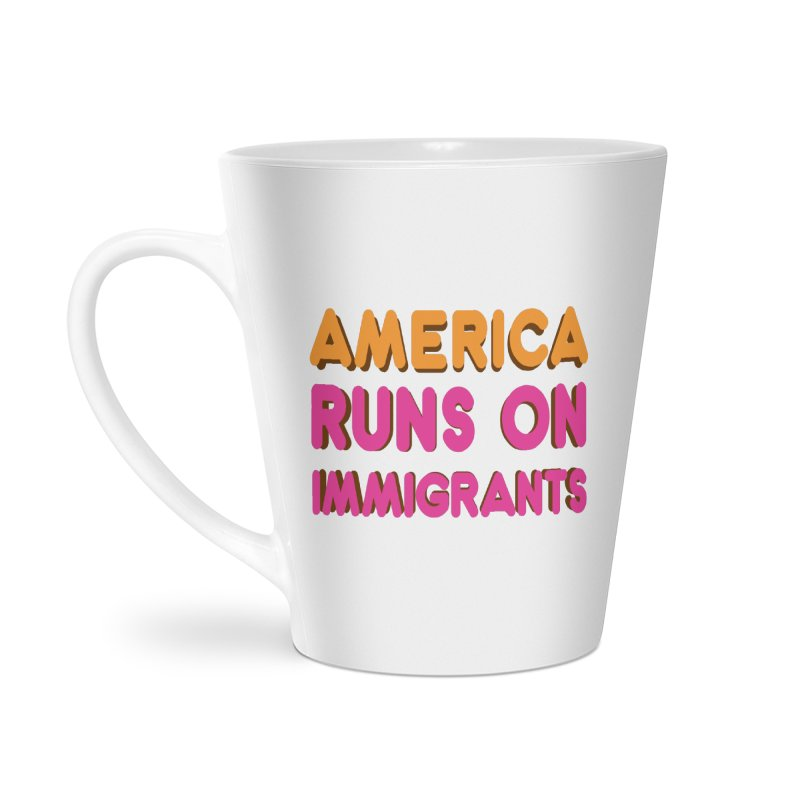 America Runs on Immigrants Accessories Latte Mug by Resistance Merch