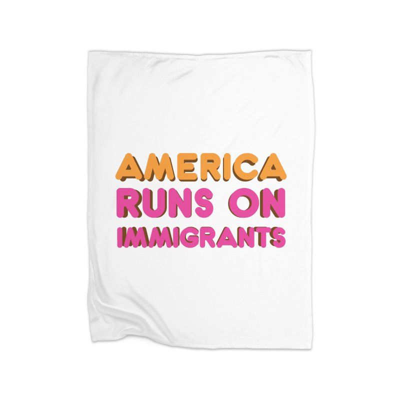 America Runs on Immigrants Home Fleece Blanket Blanket by Resistance Merch
