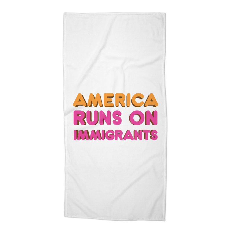 America Runs on Immigrants Accessories Beach Towel by Resistance Merch