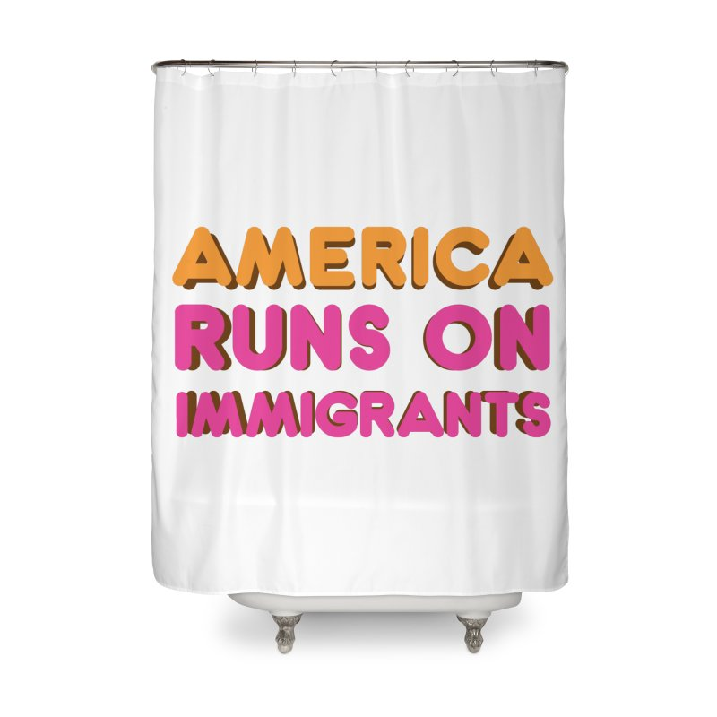 America Runs on Immigrants Home Shower Curtain by Resistance Merch